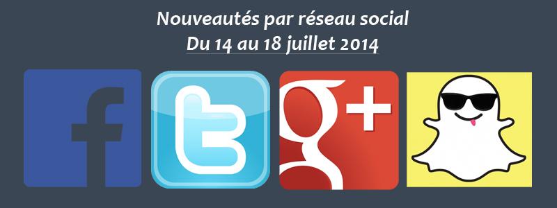 Nouveautés par réseau social - Du 14 au 18 juillet 2014