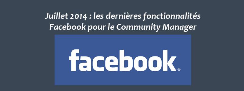 Les dernières fonctionnalités Facebook pour le Community Manager Juillet 2014