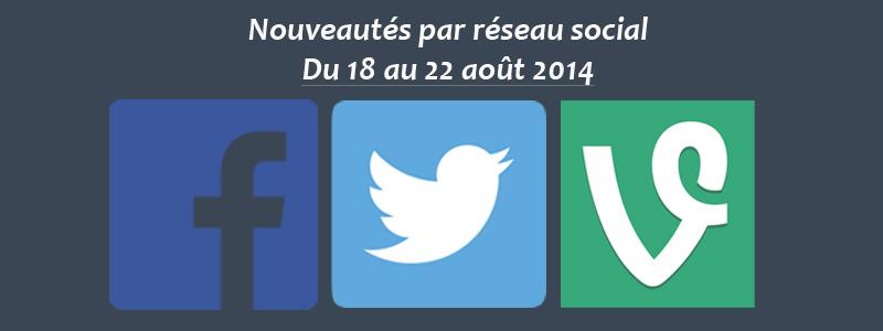 Récapitulatif des nouveautés par réseau social - du 18 au 22 août 14